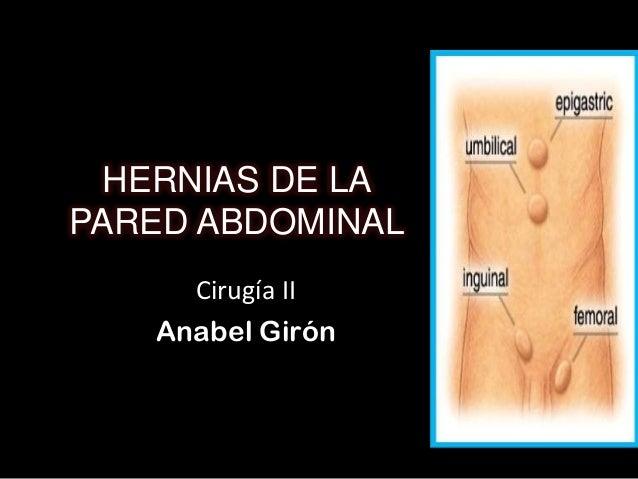 HERNIAS DE LA PARED ABDOMINAL Cirugía II Anabel Girón