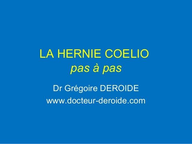 LA HERNIE COELIO pas à pas Dr Grégoire DEROIDE www.docteur-deroide.com