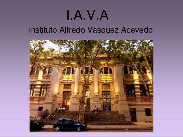 I.A.V.A Instituto Alfredo Vásquez Acevedo