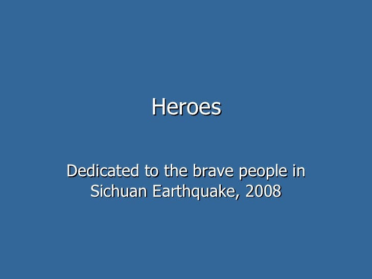 Heroes Dedicated to the brave people in Sichuan Earthquake, 2008