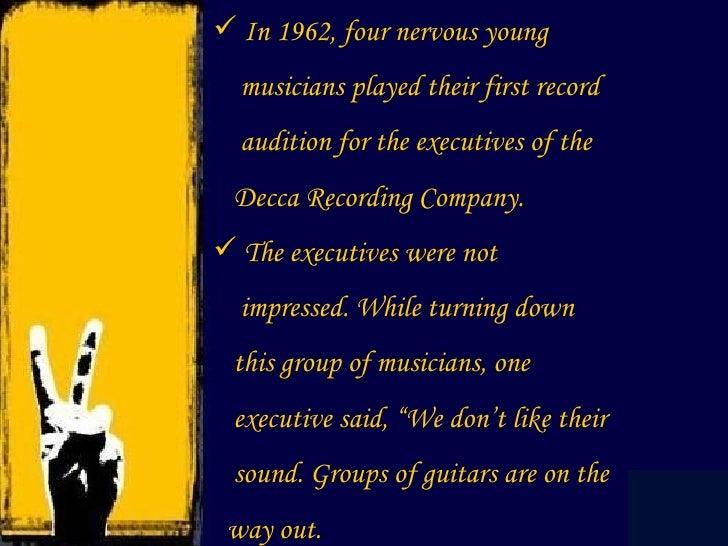 <ul><li>In 1962, four nervous young  </li></ul><ul><li>musicians played their first record  </li></ul><ul><li>audition for...
