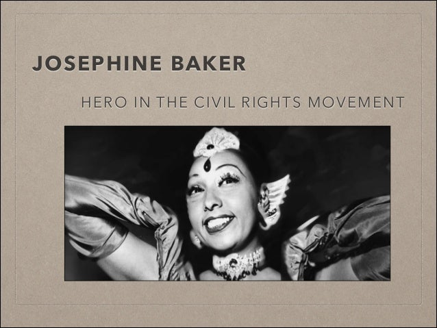 JOSEPHINE BAKER HERO IN THE CIVIL RIGHTS MOVEMENT
