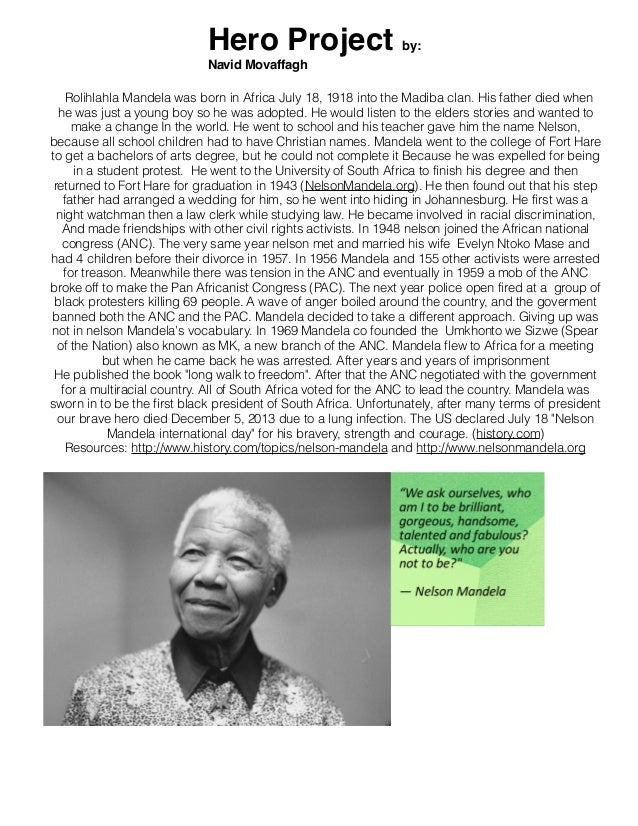 Hero Project  by:  Navid Movaffagh Rolihlahla Mandela was born in Africa July 18, 1918 into the Madiba clan. His father di...