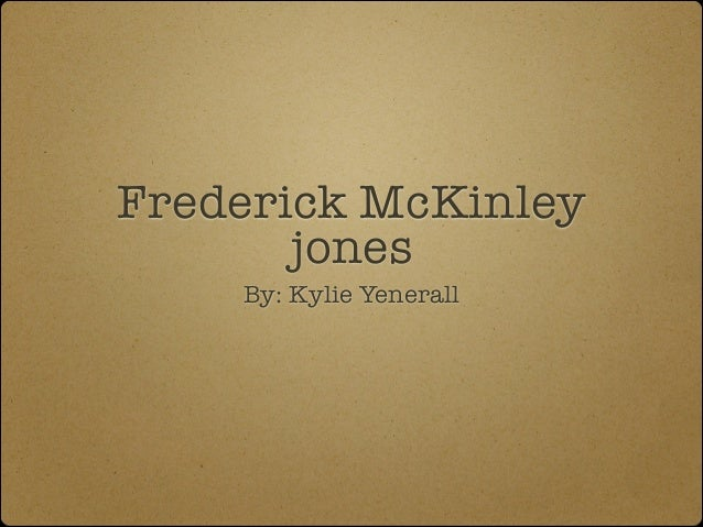 Frederick McKinley jones By: Kylie Yenerall