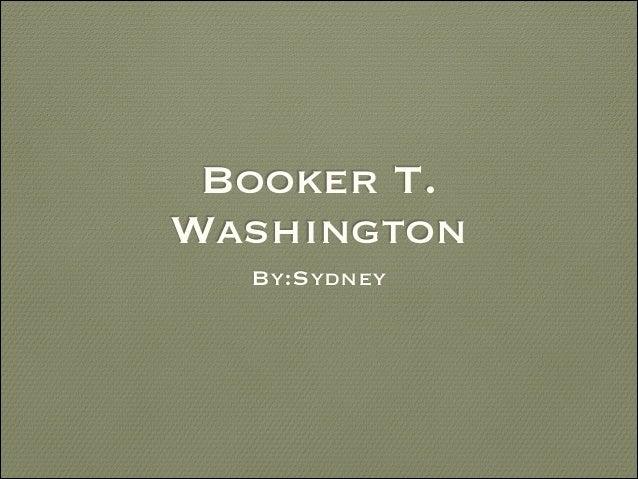 Booker T. Washington By:Sydney