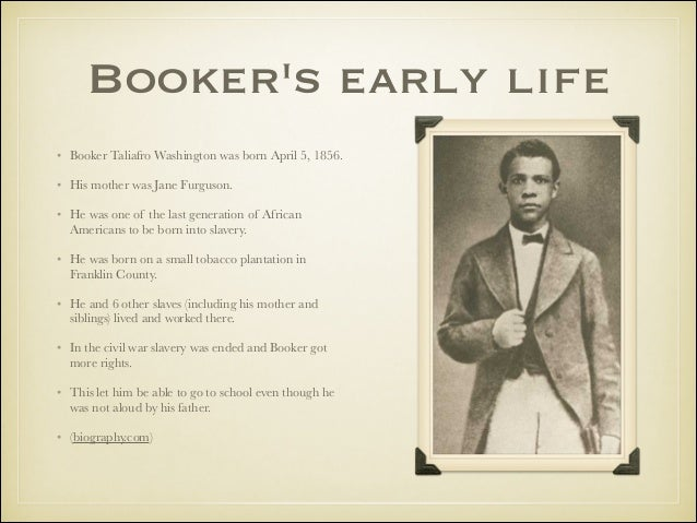 a biography of booker t washington the foremost black educator of the 19th and 20th centuries Essay on booker t washington 2149 words | 9 pages booker t washington booker taliaferro washington was the foremost black educators of the 19th and 20th centuries he also had a major influence on southern race relations and was a dominant figure in black affairs from 1895 until his death in 1915.