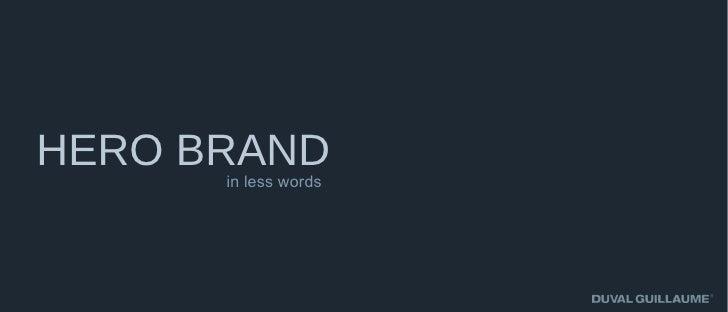 HERO BRAND      in less words