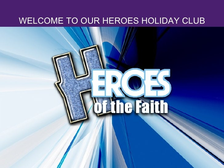 0-5 yrs WELCOME TO OUR HEROES HOLIDAY CLUB