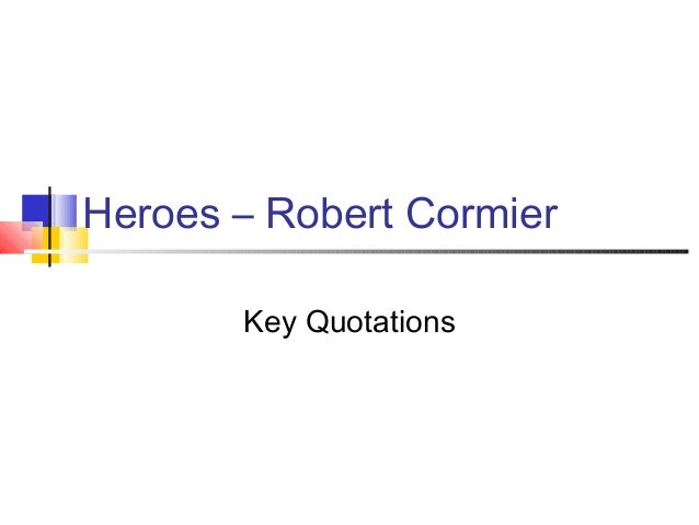 Robert cormier heroes essay