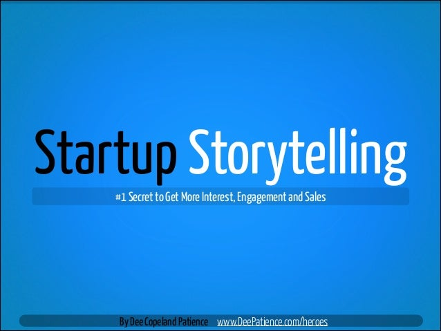 Startup Storytelling #1 Secret to Get More Interest, Engagement and Sales  By Dee Copeland Patience www.DeePatience.com/he...