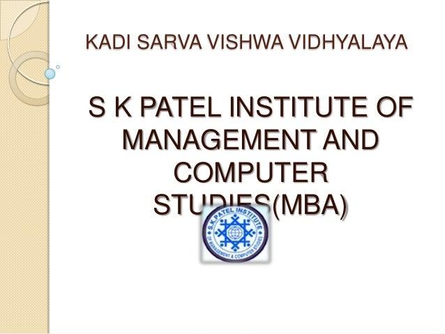KADI SARVA VISHWA VIDHYALAYA  S K PATEL INSTITUTE OF MANAGEMENT AND COMPUTER STUDIES(MBA)