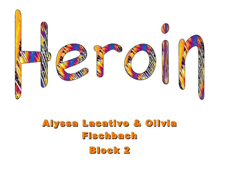 Alyssa Lacativo & Olivia Fischbach Block 2 Heroin
