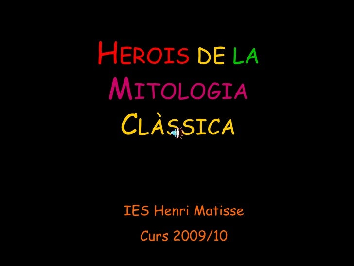 H EROIS  DE  LA  M ITOLOGIA   C LÀSSICA IES Henri Matisse Curs 2009/10