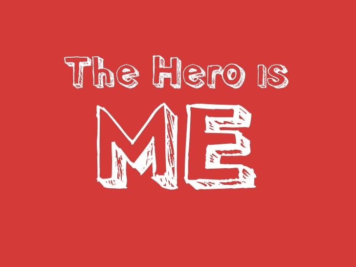 The Hero is ME