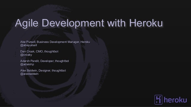 Agile Development with HerokuAbe Pursell, Business Development Manager, Heroku@abepursellDan Croak, CMO, thoughtbot@croaky...