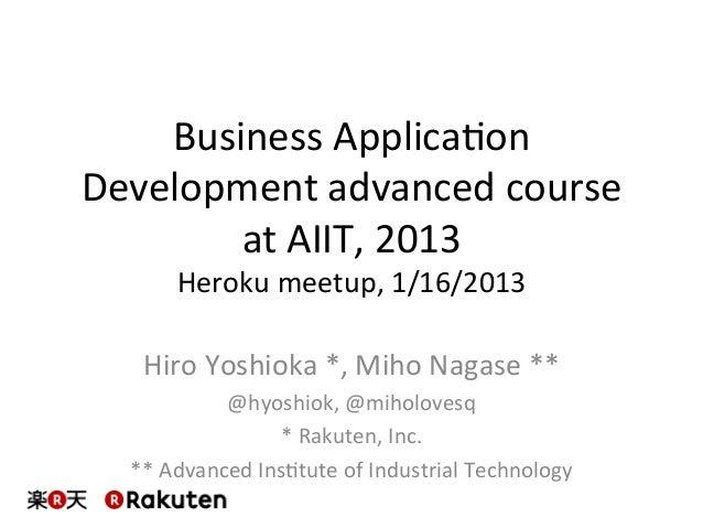 Business  Applica-on   Development  advanced  course     at  AIIT,  2013   Heroku  meetup,  1/16/201...