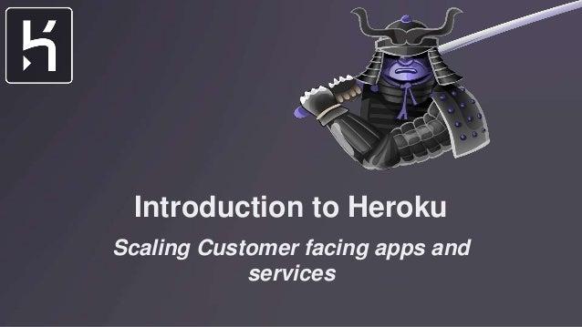 Heroku Introduction: Scaling customer facing apps & services