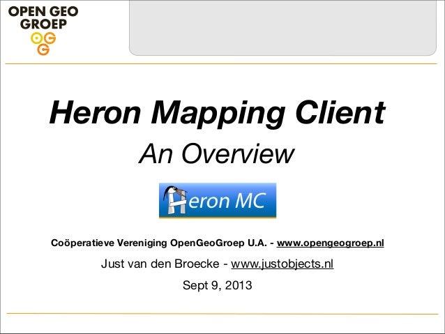 Heron Mapping Client An Overview Coöperatieve Vereniging OpenGeoGroep U.A. - www.opengeogroep.nl Just van den Broecke - ww...