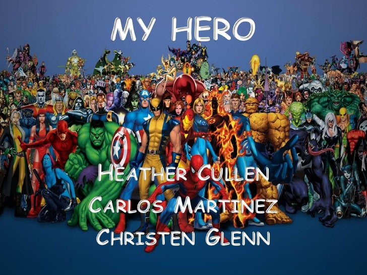 MY HERO<br />Heather Cullen<br />Carlos Martinez<br />Christen Glenn<br />