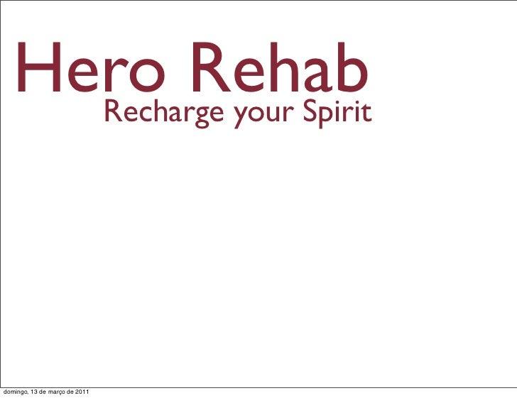 Hero Rehab    Recharge your Spiritdomingo, 13 de março de 2011