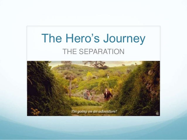 The Hero's Journey THE SEPARATION