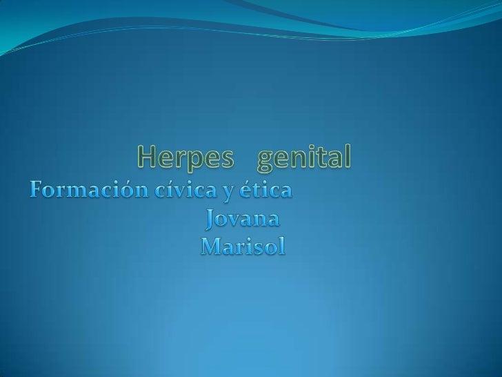 Herpes   genital<br />Formación cívica y ética<br />Jovana<br />Marisol<br />