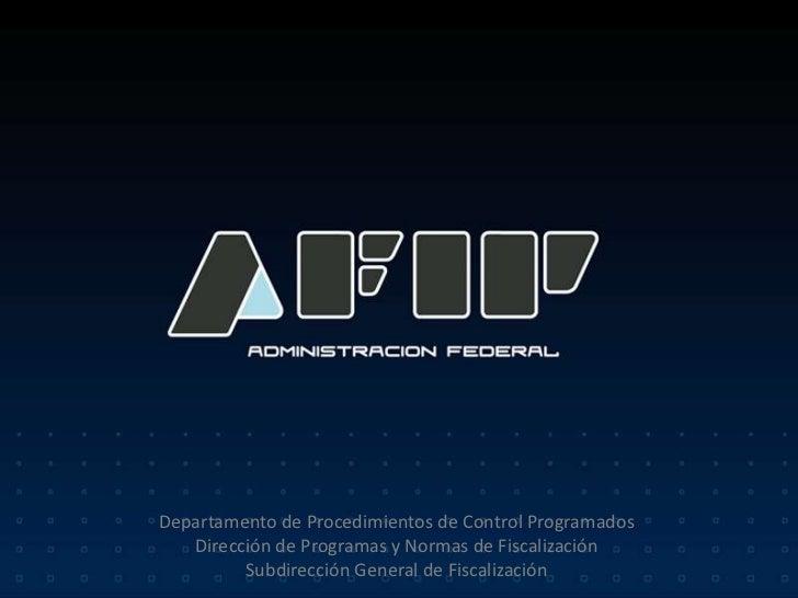 Departamento de Procedimientos de Control Programados    Dirección de Programas y Normas de Fiscalización          Subdire...