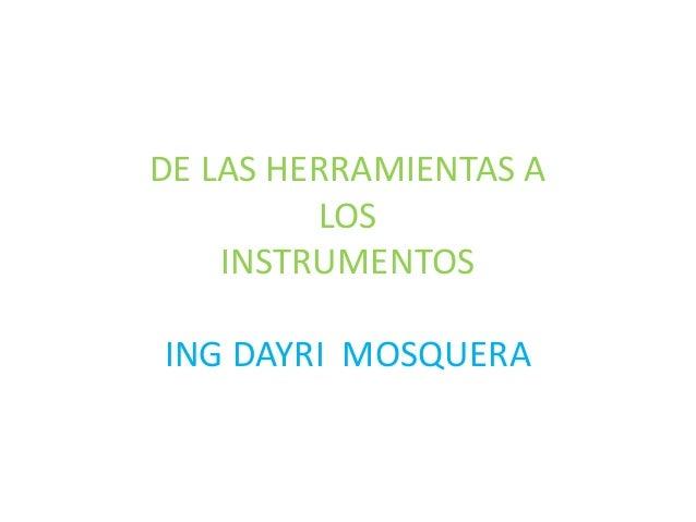 DE LAS HERRAMIENTAS A LOS INSTRUMENTOS ING DAYRI MOSQUERA