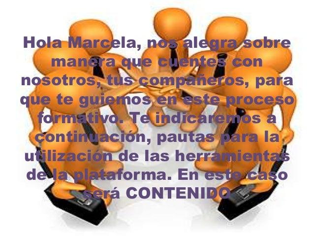 Hola Marcela, nos alegra sobre manera que cuentes con nosotros, tus compañeros, para que te guiemos en este proceso format...