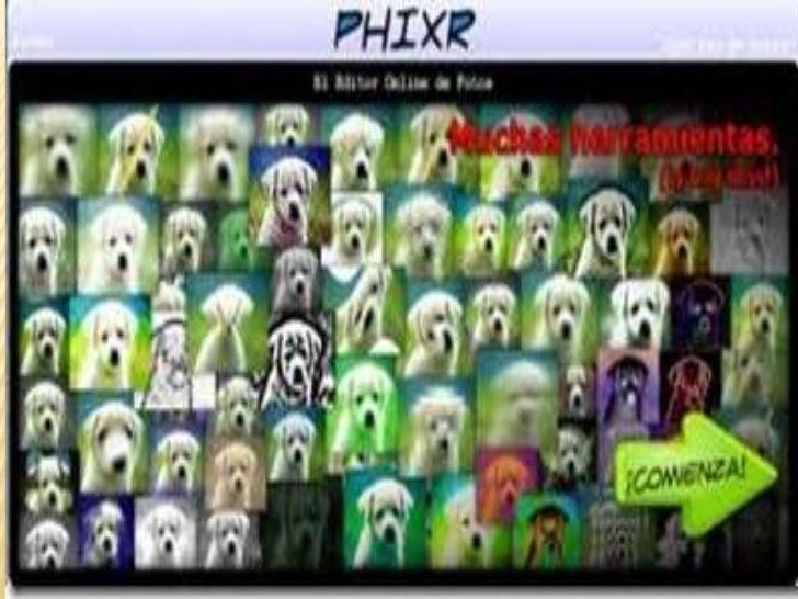 DEFINICION DE PHIXR   Es una aplicacion para editar fotos y retocar    imágenes online han estado en constante    crecimi...