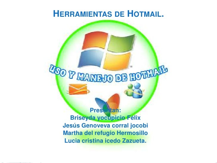 HERRAMIENTAS DE HOTMAIL.           Presentan:    Briseyda yocupicio Félix  Jesús Genoveva corral jocobi  Martha del refugi...