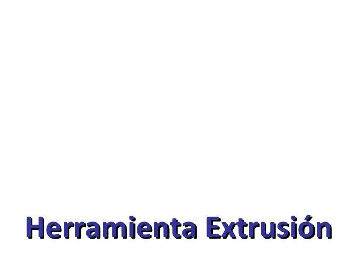 Herramienta Extrusión