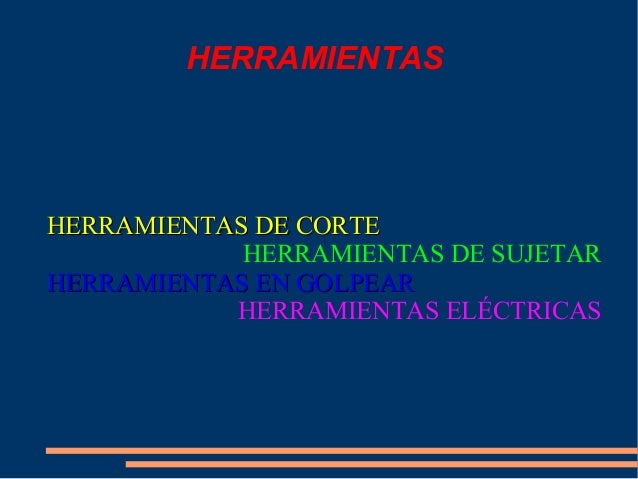 HERRAMIENTAS HERRAMIENTAS DE CORTEHERRAMIENTAS DE CORTE HERRAMIENTAS DE SUJETAR HERRAMIENTAS EN GOLPEARHERRAMIENTAS EN GOL...