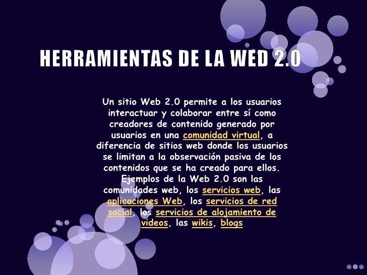 Un sitio Web 2.0 permite a los usuarios   interactuar y colaborar entre sí como    creadores de contenido generado por    ...