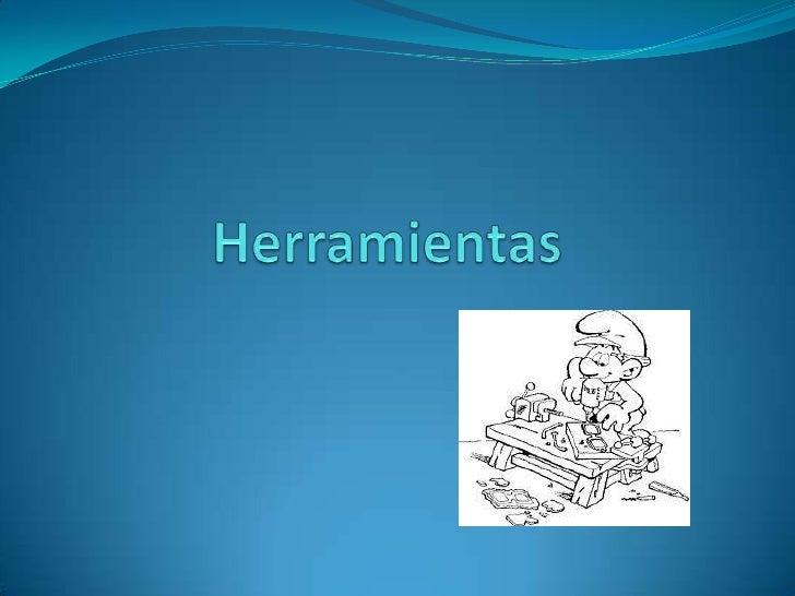HERRAMIENTAS Las herramientas manuales son utensilios creados por el hombre para la realización de diferentes trabajos qu...