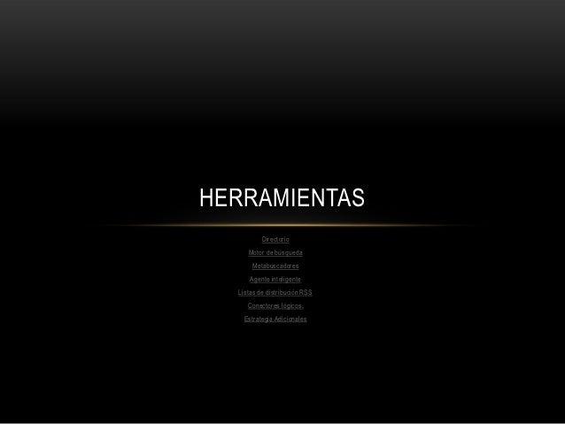 HERRAMIENTAS          Directorio     Motor de búsqueda      Metabuscadores      Agente inteligente  Listas de distribución...