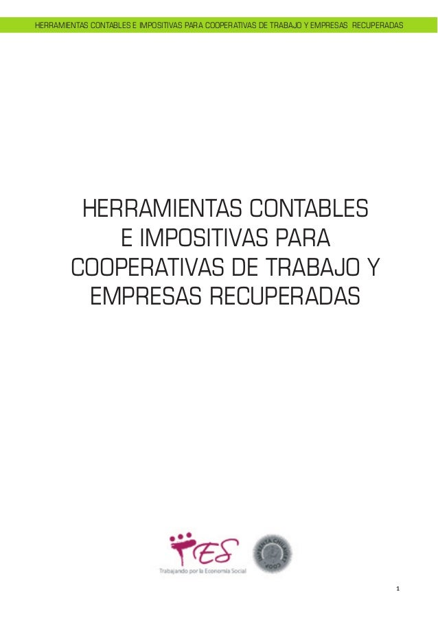 1 HERRAMIENTAS CONTABLES E IMPOSITIVAS PARA COOPERATIVAS DE TRABAJO Y EMPRESAS RECUPERADAS HERRAMIENTAS CONTABLES E IMPOSI...