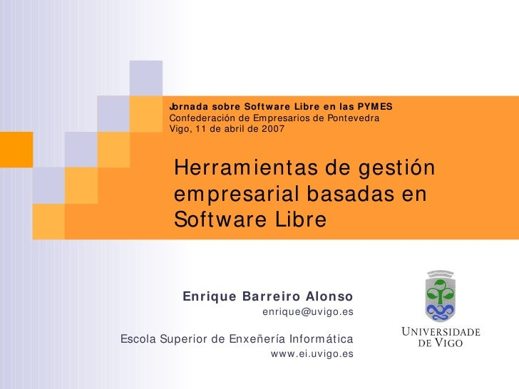 Herramientas de gestión empresarial basadas en Software Libre Enrique Barreiro Alonso [email_address] Escola Superior de E...