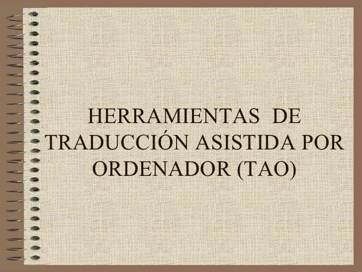 HERRAMIENTAS  DE TRADUCCIÓN ASISTIDA POR ORDENADOR (TAO)