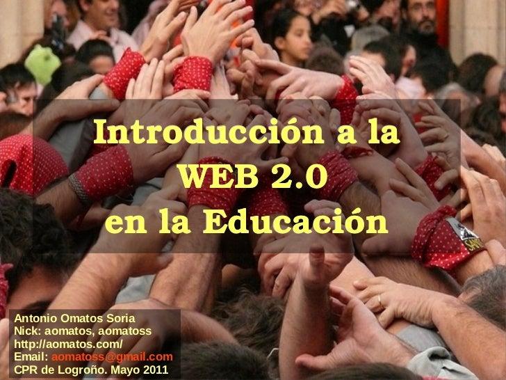Introducción a la  WEB 2.0 en la Educación Antonio Omatos Soria Nick: aomatos, aomatoss http://aomatos.com/ Email:   [emai...