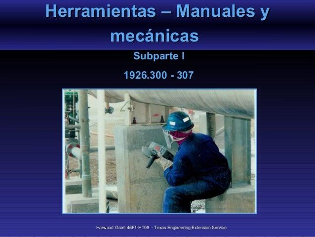 Herramientas – Manuales y       mecánicas                      Subparte I                 1926.300 - 307     Harwood Grant...