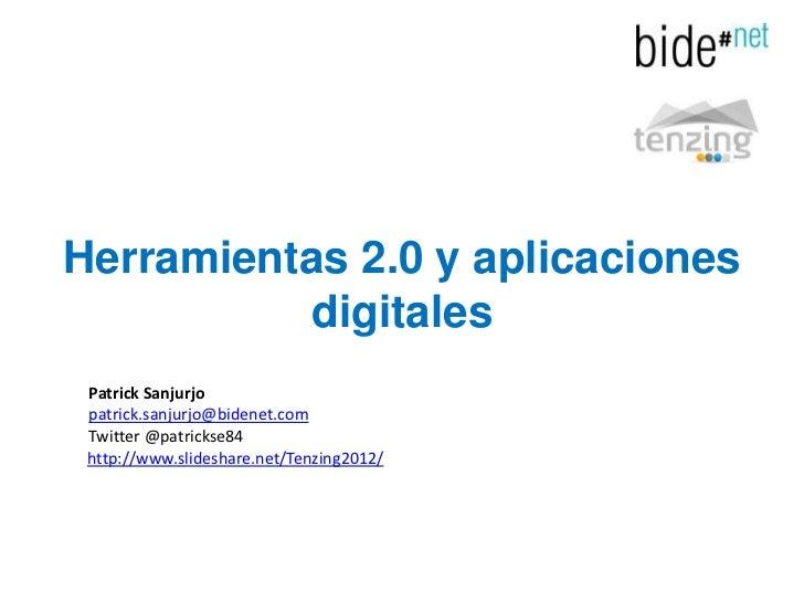 Herramientas 2.0 y aplicaciones           digitales Patrick Sanjurjo patrick.sanjurjo@bidenet.com Twitter @patrickse84 htt...