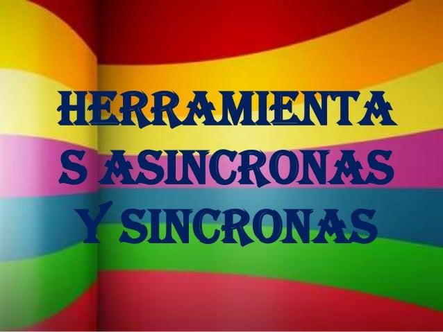HERRAMIENTAS ASINCRONAS Y SiNCRONAS