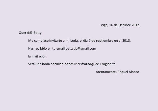 Vigo, 16 de Octubre 2012Querid@ Betty     Me complace invitarte a mi boda, el día 7 de septiembre en el 2013.     Has reci...