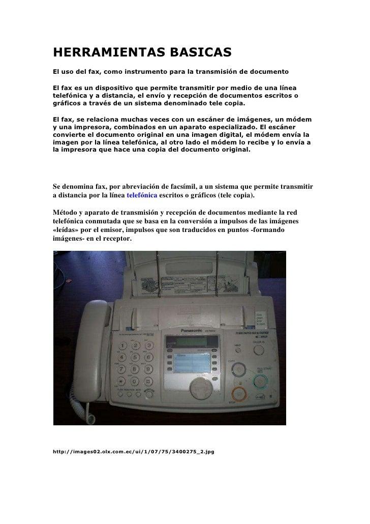 HERRAMIENTAS BASICAS<br />El uso del fax, como instrumento para la transmisión de documento<br />El fax es un dispositivo ...
