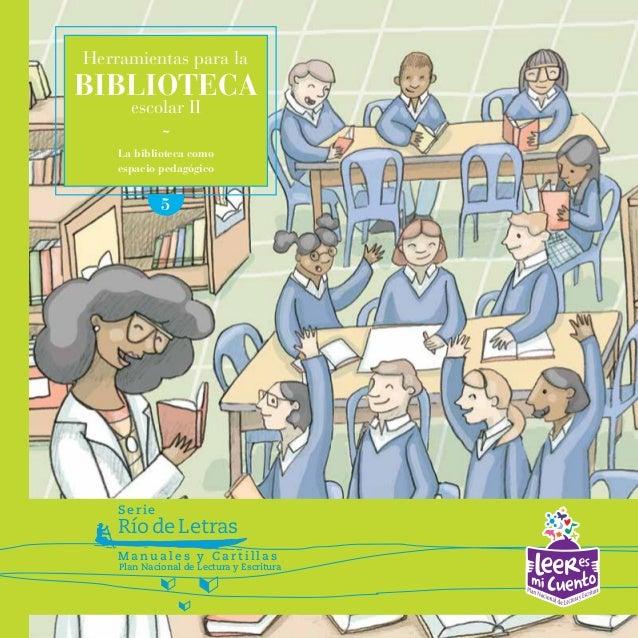 RíodeLetras Serie Plan Nacional de Lectura y Escritura M a n u a l e s y C a r t i l l a s 5 Herramientas para la BIBLIOTE...