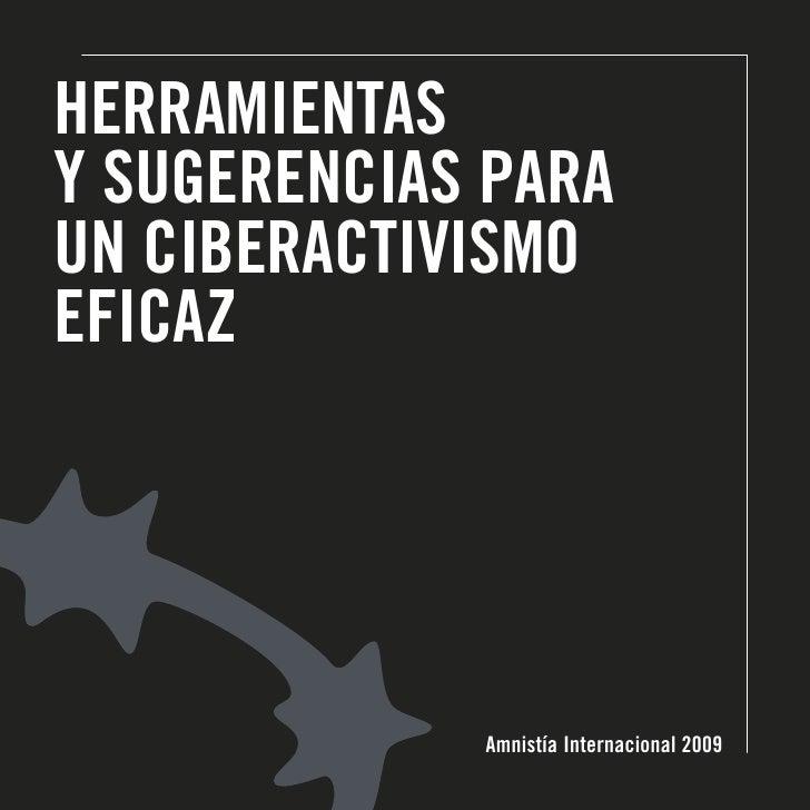 HERRAMIENTAS Y SUGERENCIAS PARA UN CIBERACTIVISMO EFICAZ                  Amnistía Internacional 2009