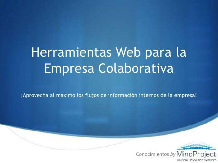 Herramientas Web para la<br />Empresa Colaborativa<br />¡Aprovecha al máximo los flujos de información internos de la empr...