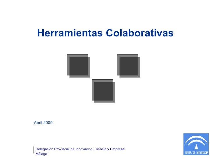 Herramientas ColaborativasAbril 2009Delegación Provincial de Innovación, Ciencia y EmpresaMálaga