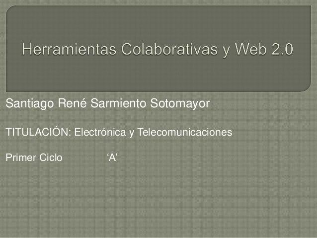 Santiago René Sarmiento SotomayorTITULACIÓN: Electrónica y TelecomunicacionesPrimer Ciclo       'A'
